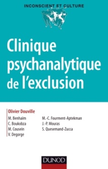 Clinique psychanalytique de l'exclusion. Olivier Douville, Michèle Benhaim, Claude Boukobza, Marie Cousein, et al. Dunod