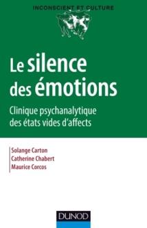Le silence des émotions Clinique psychanalytique des états vides d'affects Solange Carton, Catherine Chabert, Maurice Corcos Collection: Inconscient et Culture, Dunod