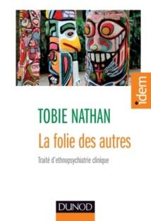La folie des autres. Traité d'ethnopsychiatrie clinique. Tobie Nathan. Dunod