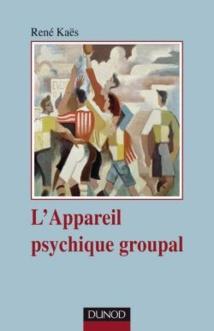 L'appareil psychique groupal - 3e édition. René Kaës. Collection: Psychismes, Dunod