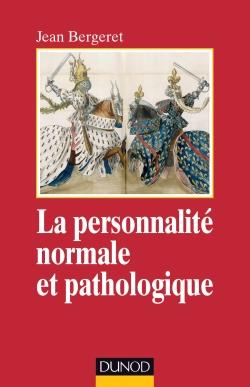 La personnalité normale et pathologique. Les structures mentales, le caractère, les symptômes. Jean Bergeret. Dunod