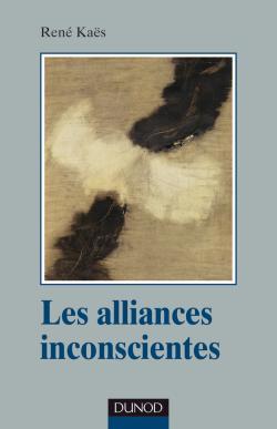 Les alliances inconscientes. René Kaës. Collection: Psychismes, Dunod