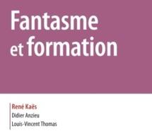 Fantasme et formation René Kaës, Didier Anzieu, Louis-Vincent Thomas, Dunod. Mars 2014
